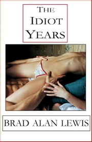 The Idiot Years ebook by Brad Alan Lewis