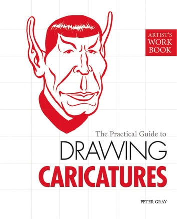 The Practical Guide To Drawing Caricatures Ebook By Peter Gray