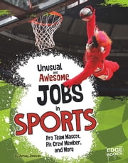 Unusual and Awesome Jobs in Sports - Pro Team Mascot, Pit Crew Member, and More ebook by Jeremy Andrew Johnson