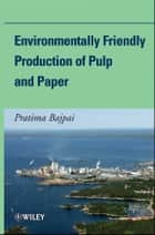 Environmentally Friendly Production of Pulp and Paper ebook by Pratima Bajpai