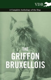 The Griffon Bruxellois - A Complete Anthology of the Dog ebook by Various Authors
