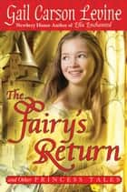 The Fairy's Return and Other Princess Tales ebook by Gail Carson Levine
