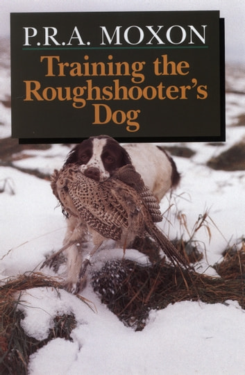Training the Roughshooter's Dog ebook by Peter Moxon
