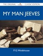 My Man Jeeves - The Original Classic Edition eBook by Wodehouse P