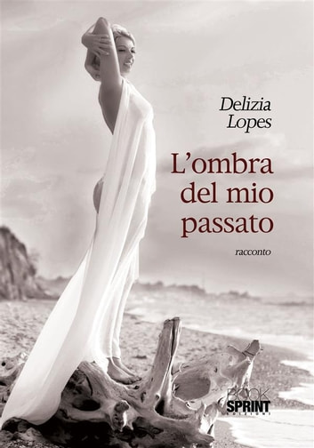 L'ombra del mio passato ebook by Delizia Lopes