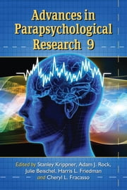 Advances in Parapsychological Research 9 ebook by Stanley Krippner,,Adam J. Rock,Julie Beischel