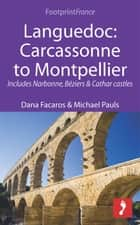 Languedoc: Carcassonne to Montpellier: Includes Narbonne, Béziers & Cathar castles ebook by Michael Pauls, Dana Facaros