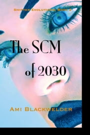 The SCM of 2030, a Shifter Dystopian (Shifter Evolutions Book #2) ebook by Ami Blackwelder