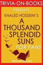 A Thousand Splendid Suns by Khalid Hosseini (Trivia-on-Books) - Trivia-On-Books eBook by Trivion Books