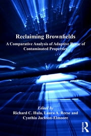 Reclaiming Brownfields - A Comparative Analysis of Adaptive Reuse of Contaminated Properties ebook by Richard C. Hula,Laura A. Reese