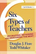 6 Types of Teachers ebook by Todd Whitaker,Douglas Fiore