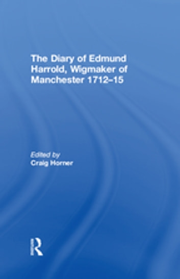 The Diary of Edmund Harrold, Wigmaker of Manchester 1712–15 ebook by