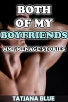 Both of My Boyfriends (MMF Menage Story Bundle) ebook by Tatjana Blue