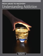 From Abuse to Recovery - Understanding Addiction ebook by Scientific American Editors
