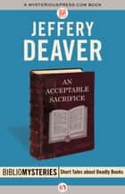 An Acceptable Sacrifice ebook by Jeffery Deaver