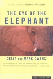 The Eye of the Elephant - An Epic Adventure in the African Wilderness ebook by Mark James Owens,Cordelia Dykes Owens