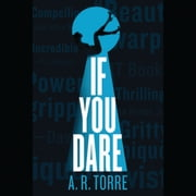 If You Dare audiobook by A. R. Torre, Alessandra Torre