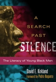 A Search Past Silence - The Literacy of Young Black Men ebook by David E. Kirkland