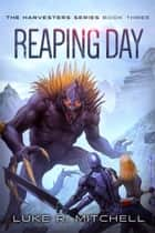 Reaping Day - A Post-Apocalyptic Alien Invasion Adventure ebook by Luke Mitchell