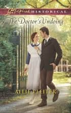 The Doctor's Undoing (Mills & Boon Love Inspired Historical) eBook by Allie Pleiter