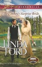 The Cowboy's Surprise Bride (Mills & Boon Love Inspired Historical) (Cowboys of Eden Valley, Book 1) ebook by Linda Ford