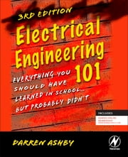Electrical Engineering 101 - Everything You Should Have Learned in School...but Probably Didn't ebook by Darren Ashby
