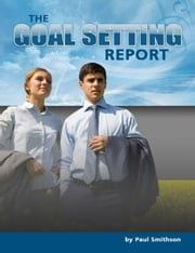 The Goal Setting Report ebook by Paul Smithson