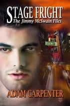 Stage Fright: The Jimmy McSwain Files #3 ebook by Adam Carpenter