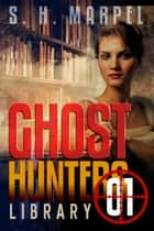 Ghost Hunters Library 01 - Ghost Hunter Mystery Parable Anthology ebook by S. H. Marpel