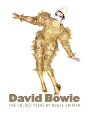 David Bowie: The Golden Years ebook by Roger Griffin