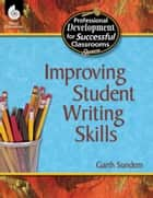 Improving Student Writing Skills eBook by Garth Sundem