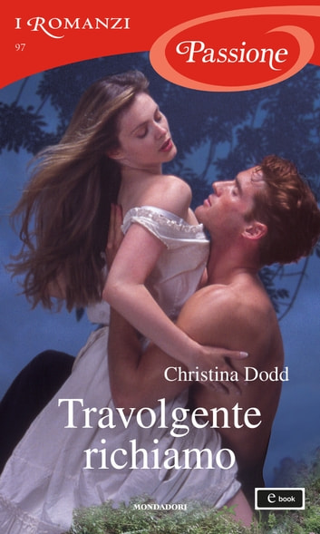 Travolgente richiamo (I Romanzi Passione) ebook by Christina Dodd