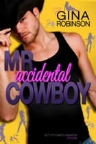 Mr. Accidental Cowboy - Dylan ebook by Gina Robinson