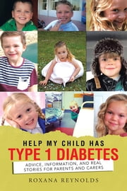 Help My Child Has Type 1 Diabetes - Advice, Information, and Real Stories for Parents and Carers ebook by Roxana Reynolds