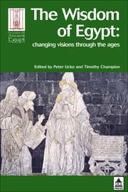 The Wisdom of Egypt: Changing Visions Through the Ages ebook by Ucko, Peter