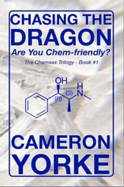 Chasing the Dragon - Are You Chem-friendly? - The Chemsex Trilogy, #1 ebook by Cameron Yorke