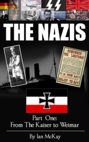 From The Kaiser To Weimar - THE NAZIS, #1 ebook by Ian McKay