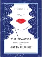 The Beauties - Essential Stories ebook by Anton Chekhov, Nicolas Pasternak Slater