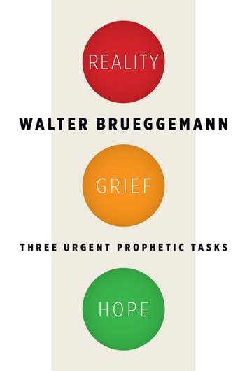 Reality, Grief, Hope - Three Urgent Prophetic Tasks ebook by Walter Brueggemann