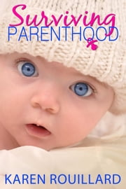 Surviving Parenthood ebook by Karen Rouillard