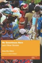 No Sweetness Here and Other Stories ebook by Ama Ata Aidoo, Ketu H. Katrak