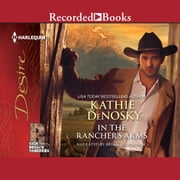 In the Rancher's Arms audiobook by Kathie Denosky