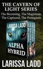 Alpha Hybrid Boxed Set ebook by Larissa Ladd