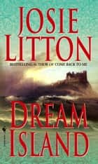 Dream Island ebook by Josie Litton