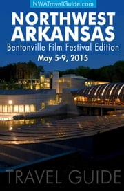 The Northwest Arkansas Travel Guide ~ 2015 Bentonville Film Festival Edition ebook by Lynn West