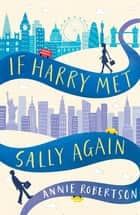 If Harry Met Sally Again - the perfect feel-good romantic comedy ebook by Annie Robertson