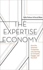 The Expertise Economy - How the Smartest Companies Use Learning to Engage, Compete and Succeed ebook by Kelly Palmer, David Blake