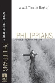 A Walk Thru the Book of Philippians (Walk Thru the Bible Discussion Guides) - Experience the Joy of the Lord ebook by Baker Publishing Group