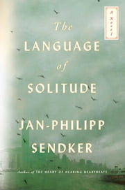 The Language of Solitude - A Novel ebook by Jan-Philipp Sendker