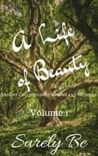 A Life of Beauty Volume 1 - A Life of Beauty, #1 ebook by Surely Be